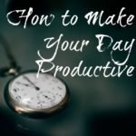 How to Make Your Day Productive