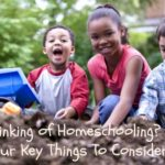 Thinking of Homeschooling? Four Key Things To Consider