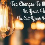 Top Changes To Make In Your Home To Cut Your Bills