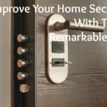 Improve Your Home Security With These Remarkable Tips